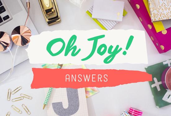 Oh Joy Answers